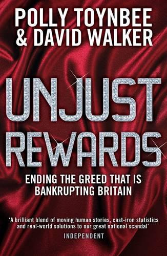 Unjust Rewards: Ending The Greed That Is Bankrupting Britain (Paperback)