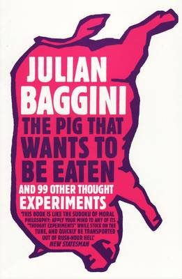 The Pig That Wants To Be Eaten: And 99 Other Thought Experiments (Paperback)