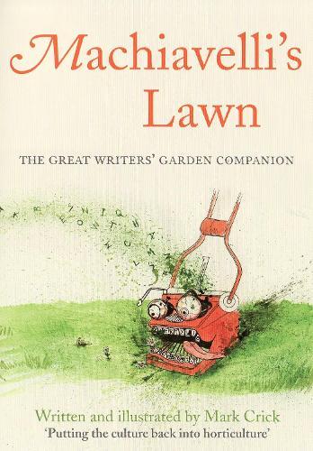 Machiavelli's Lawn: The Great Writers' Garden Companion (Hardback)
