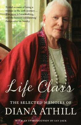 Life Class: The Selected Memoirs Of Diana Athill (Paperback)