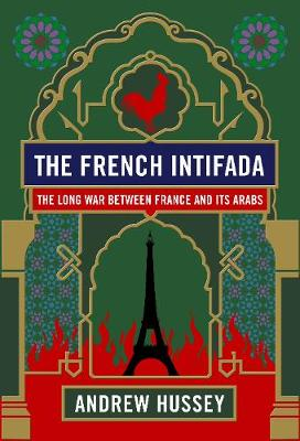 The French Intifada: The Long War Between France and Its Arabs (Hardback)