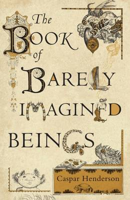 The Book of Barely Imagined Beings: A 21st Century Bestiary (Hardback)