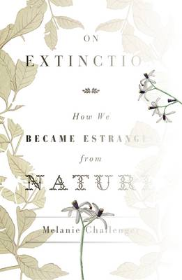 On Extinction: How We Became Estranged from Nature (Hardback)