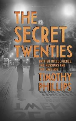 The Secret Twenties: British Intelligence, the Russians and the Jazz Age (Hardback)