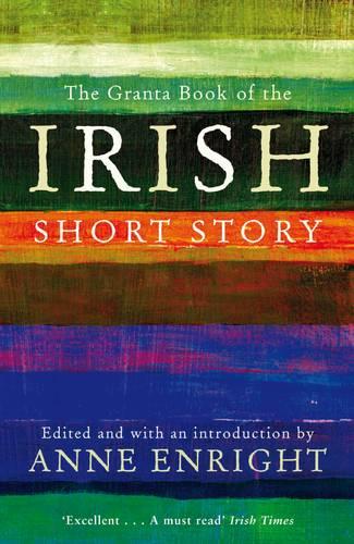 The Granta Book Of The Irish Short Story - Granta Anthologies (Paperback)