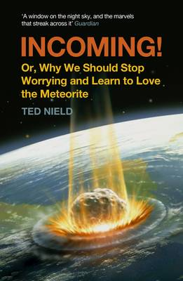 Incoming!: Or, Why We Should Stop Worrying and Learn to Love the Meteorite (Paperback)