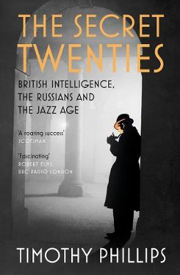 The Secret Twenties: British Intelligence, the Russians and the Jazz Age (Paperback)