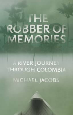 The Robber of Memories: A River Journey Through Colombia (Hardback)
