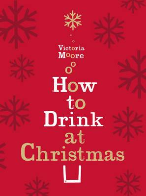How to Drink at Christmas: Winter Warmers, Party Drinks and Festive Cocktails (Hardback)