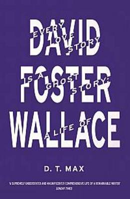 Every Love Story is a Ghost Story: A Life of David Foster Wallace (Paperback)