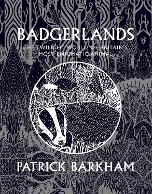 Badgerlands: The Twilight World of Britain's Most Enigmatic Animal (Hardback)