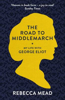 The Road to Middlemarch: My Life with George Eliot (Paperback)