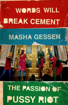 Words Will Break Cement: The Passion of Pussy Riot (Paperback)