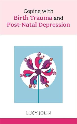 Coping with Birth Trauma and Postnatal Depression (Paperback)