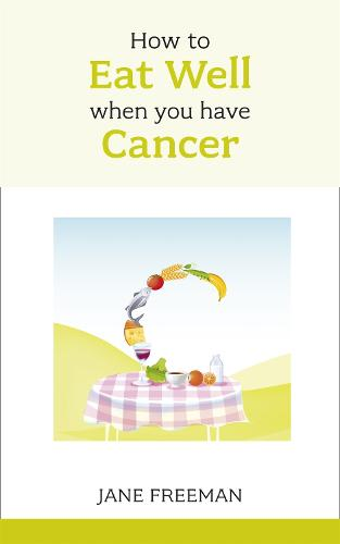 How to Eat Well when you have Cancer (Paperback)