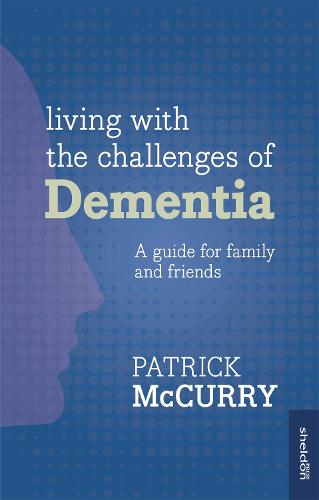 Living with the Challenge of Dementia: A guide for family and friends (Paperback)