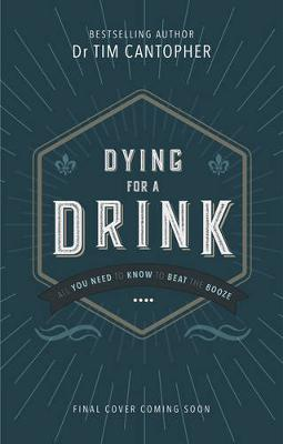 Dying for a Drink: All You Need to Know to Beat the Booze (Paperback)