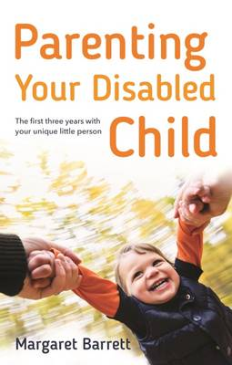 Parenting Your Disabled Child: The First Three Years (Paperback)