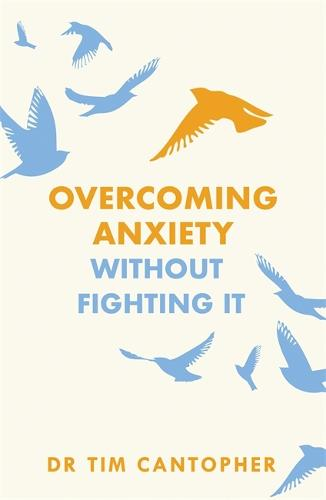 """Overcoming Anxiety Without Fighting It: The powerful self help book for anxious people from Dr Tim Cantopher, bestselling author of """"Depressive Illness: The Curse of the Strong"""" (Paperback)"""