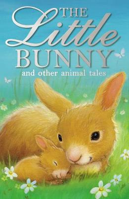 The Little Bunny and other animal tales - Animal Anthologies (Paperback)