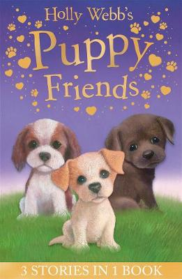 Holly Webb's Puppy Friends: Timmy in Trouble, Buttons the Runaway Puppy, Harry the Homeless Puppy - Holly Webb Animal Stories (Paperback)