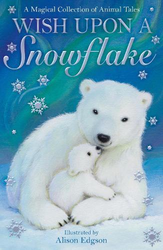 Wish Upon a Snowflake - Animal Anthologies (Paperback)