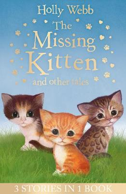 The Missing Kitten and other tales: The Missing Kitten, The Frightened Kitten, The Kidnapped Kitten - Holly Webb Animal Stories (Paperback)