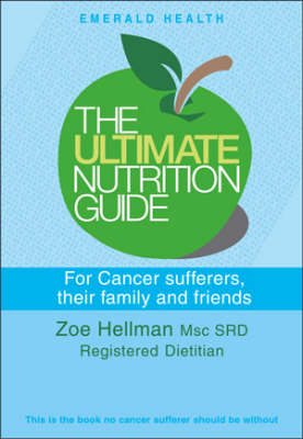 Ultimate Nutrition Guide For Cancer Sufferers, Their Family And Friends (Paperback)