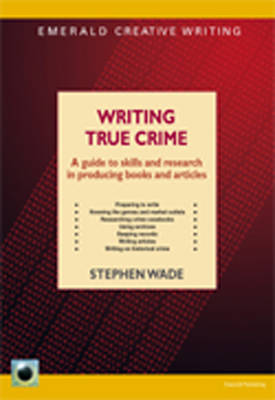 Writing True Crime: A Guide to Skills and Research in Producing Books and Articles (Paperback)
