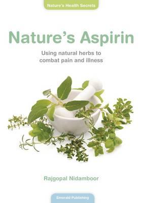 Nature's Aspirin: Using Natural Herbs to Combat Pain and Illness (Paperback)