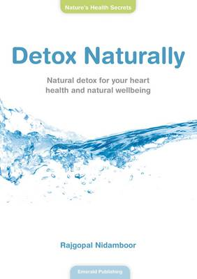 Detox Naturally: Natural Detox for Your Heart Health and Natural Wellbeing (Paperback)