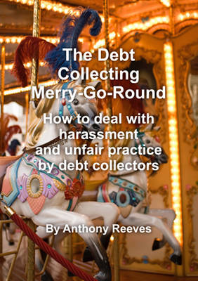 The Debt Collecting Merry-go-round: How to Deal With Harrassment and Unfair Practice by Debt Collectors (Paperback)