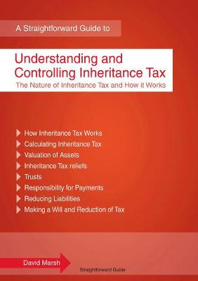 Understanding And Controlling Inheritance Tax: A Straightforward Guide (Paperback)