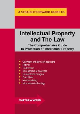 Intellectual Property And The Law: A Straightforward Guide (Paperback)