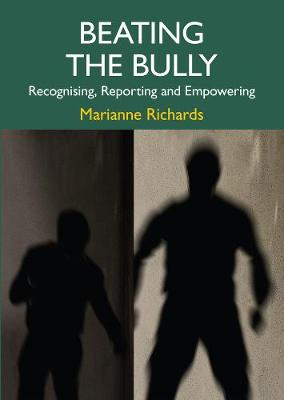 Beating The Bully: Recognising, Reporting and Empowering (Paperback)