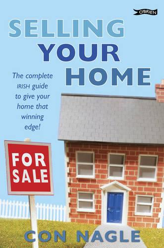 Selling Your Home: The complete Irish guide to giving your home that winning edge (Paperback)
