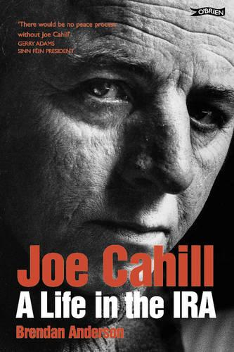 Joe Cahill: A Life in the IRA (Paperback)