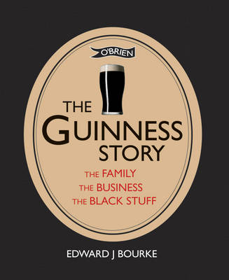 The Guinness Story: The Family, The Business and The Black Stuff (Hardback)