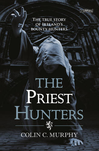 The Priest Hunters: The True Story of Ireland's Bounty Hunters (Paperback)