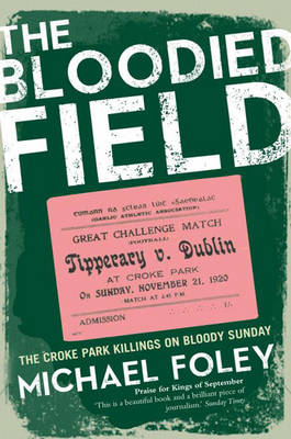 The Bloodied Field: Croke Park - Sunday 21 November 1920 (Paperback)
