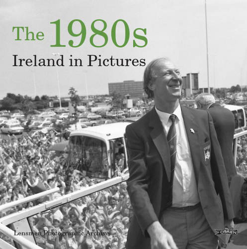 The 1980s: Ireland in Pictures (Paperback)