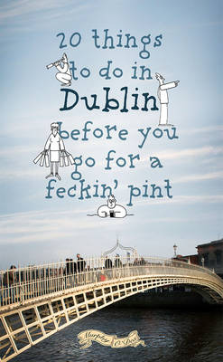 20 Things To Do In Dublin Before You Go For a Pint: A Guide to Dublin's Top Attractions (Paperback)