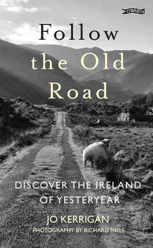 Follow the Old Road: Discover the Ireland of Yesteryear (Hardback)