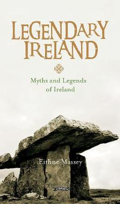 Legendary Ireland: Myths and Legends of Ireland (Hardback)