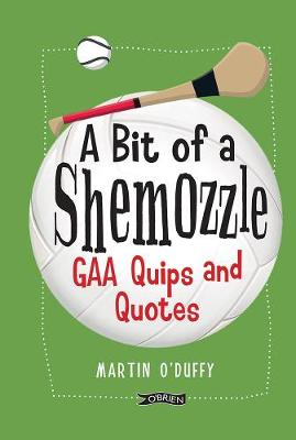 A 'A Bit Of A Shemozzle': GAA Quips & Quotes (Hardback)