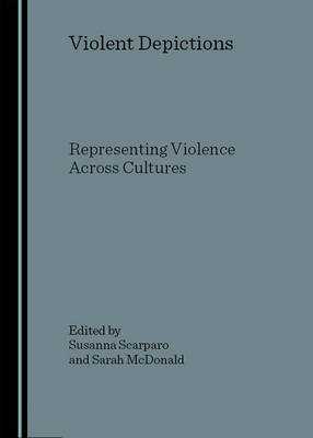 Violent Depictions: Representing Violence Across Cultures (Hardback)