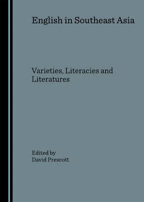English in Southeast Asia: Varieties, Literacies and Literatures (Hardback)