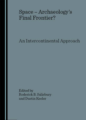 Space - Archaeology's Final Frontier? An Intercontinental Approach (Hardback)