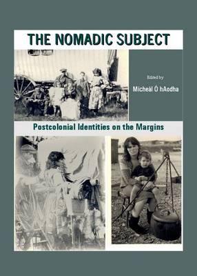 The Nomadic Subject: Postcolonial Identities on the Margins (Hardback)