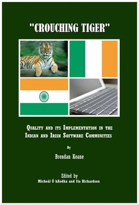 """Crouching Tiger"": Quality and Its Implementation in the Indian and Irish Software Communities (Hardback)"